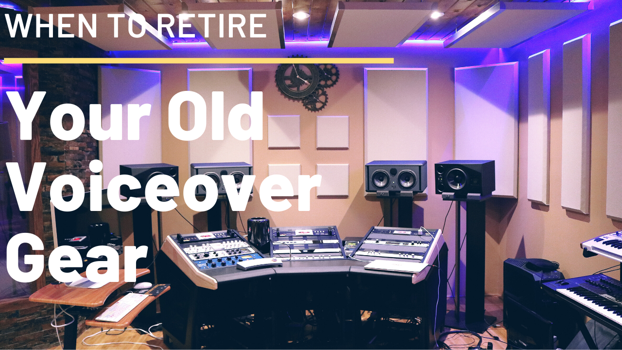 When To Retire Your Old Voiceover Gear